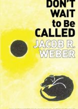 Don't Wait to Be Called, Jacob R. Weber